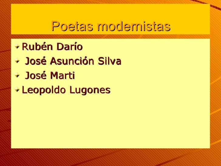 Poetas modernistas <ul><li>Rubén Darío </li></ul><ul><li>José Asunción Silva </li></ul><ul><li>José Marti  </li></ul><ul><...