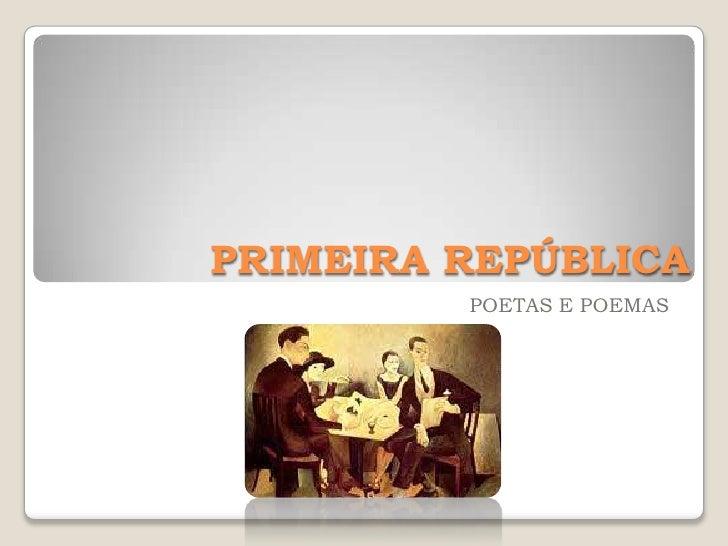 PRIMEIRA REPÚBLICA<br />POETAS E POEMAS<br />