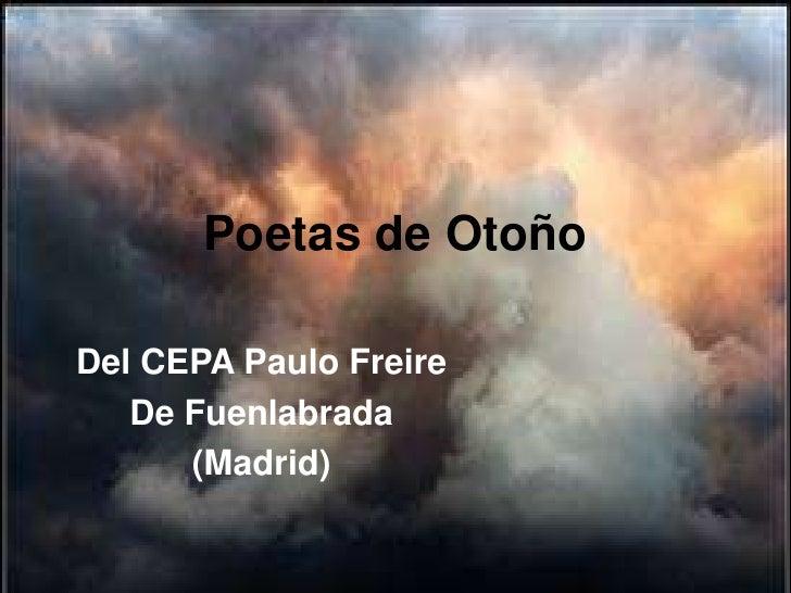 Poetas de OtoñoDel CEPA Paulo Freire   De Fuenlabrada      (Madrid)