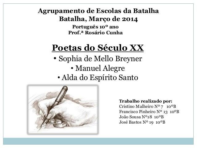 Poetas do Século XX • Sophia de Mello Breyner • Manuel Alegre • Alda do Espírito Santo Agrupamento de Escolas da Batalha B...