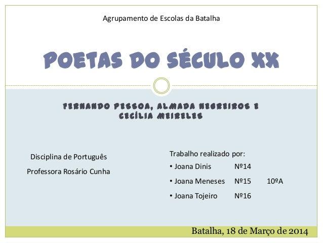 FERNANDO PESSOA, ALMADA NEGREIROS E CECÍLIA MEIRELES Poetas do século XX Agrupamento de Escolas da Batalha Disciplina de P...