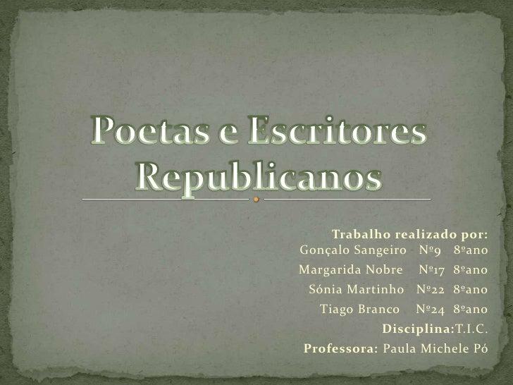 Poetas e Escritores Republicanos<br />        Trabalho realizado por:                                                     ...