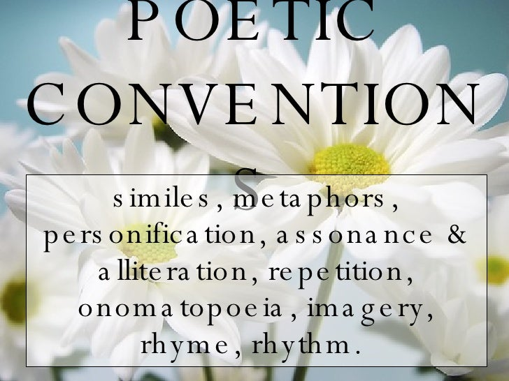 POETIC CONVENTIONS similes, metaphors, personification, assonance & alliteration, repetition,   onomatopoeia, imagery, rhy...
