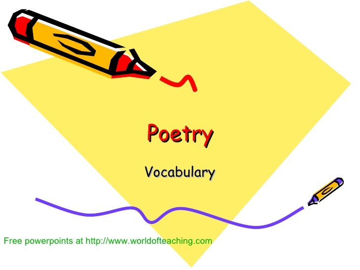 Poetry Vocabulary Free powerpoints at  http://www.worldofteaching.com