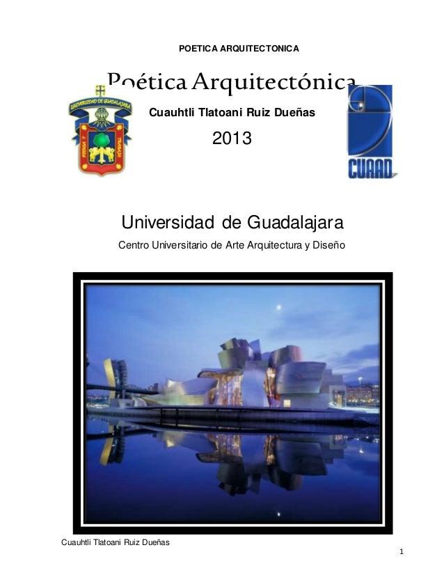 POETICA ARQUITECTONICA Cuauhtli Tlatoani Ruiz Dueñas 1 Poética Arquitectónica Cuauhtli Tlatoani Ruiz Dueñas 2013 Universid...