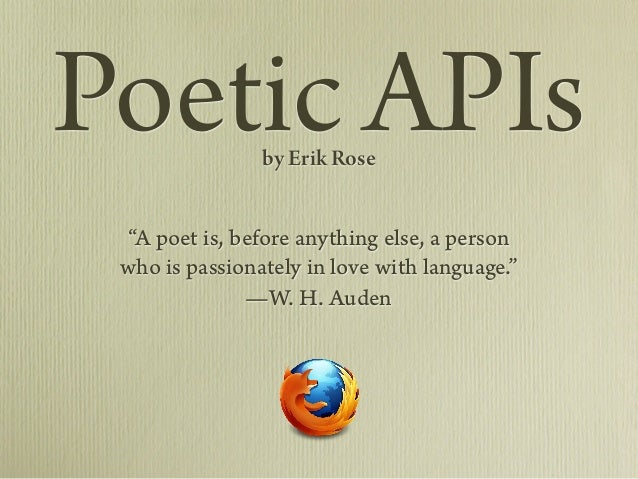 """Poetic APIs     by Erik Rose """"A poet is, before anything else, a person who is passionately in love with language.""""       ..."""