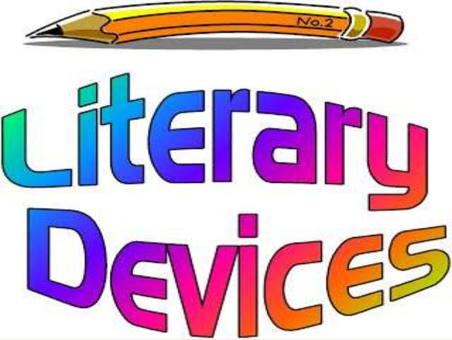 LITERARY DEVICES  It refers to the typical structures used by writers in their works to convey his/her messages in a simp...
