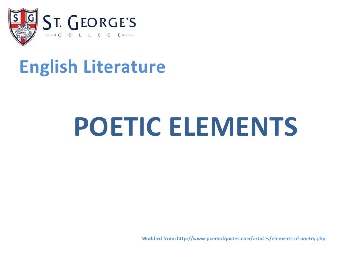 English Literature POETIC ELEMENTS Modified from: http://www.poemofquotes.com/articles/elements-of-poetry.php