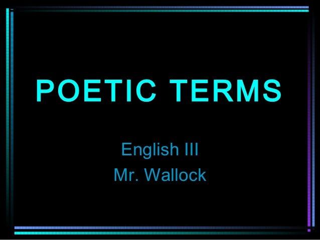 POETIC TERMS   English III   Mr. Wallock