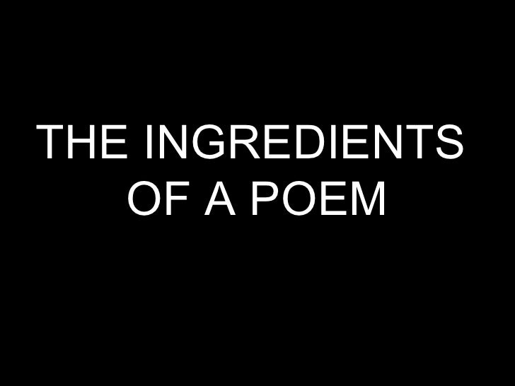 THE INGREDIENTS  OF A POEM