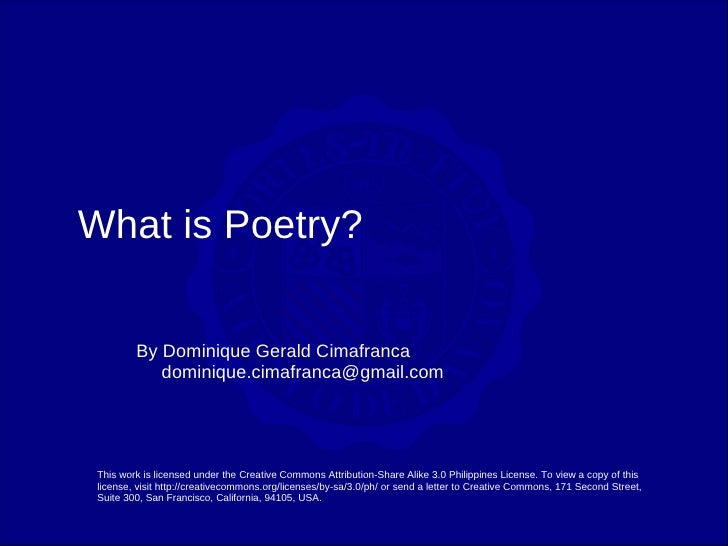 What is Poetry?           By Dominique Gerald Cimafranca             dominique.cimafranca@gmail.com      This work is lice...