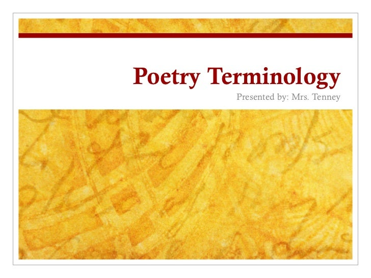 Poetry Terminology Presented by: Mrs. Tenney