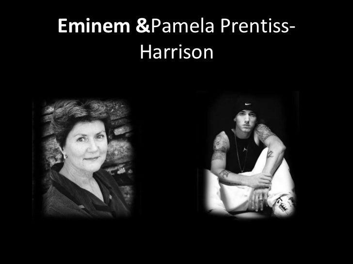 Eminem &Pamela Prentiss-       Harrison
