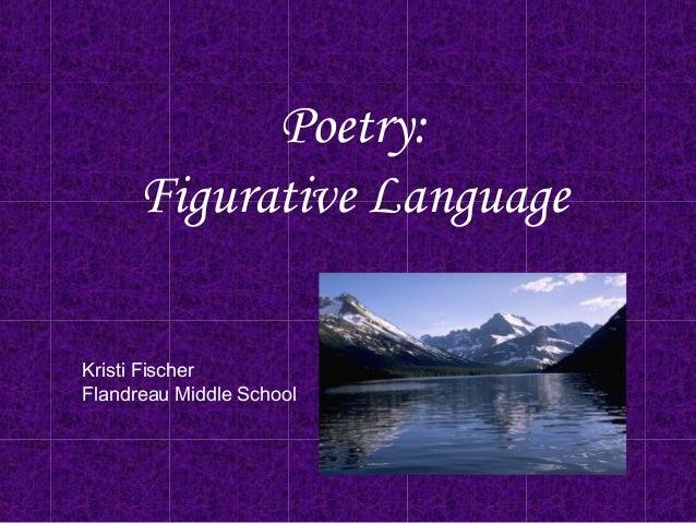 Poetry: Figurative Language Kristi Fischer Flandreau Middle School