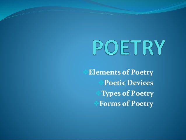 Elements of Poetry Poetic Devices Types of Poetry Forms of Poetry