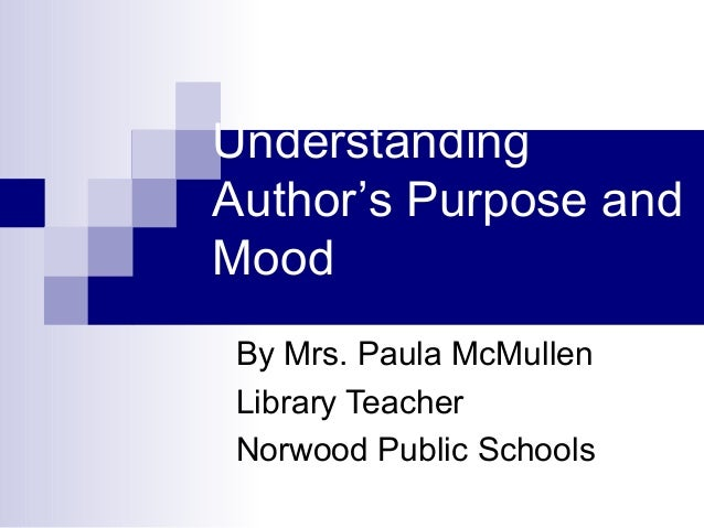 Understanding Author's Purpose and Mood By Mrs. Paula McMullen Library Teacher Norwood Public Schools