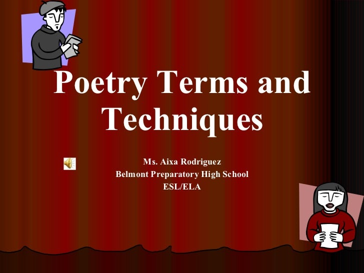 Poetry Terms and Techniques Ms. Aixa Rodriguez Belmont Preparatory High School ESL/ELA