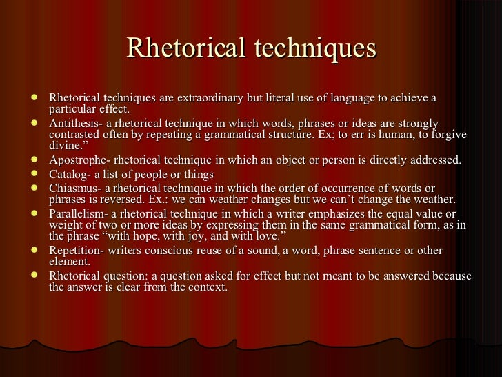 rhetorical technique A rhetorical device is a technique of using language that will increase the persuasiveness of a piece of writing.