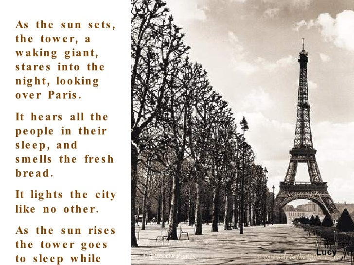 As the sun sets, the tower, a waking giant, stares into the night, looking over Paris. It hears all the people in their sl...