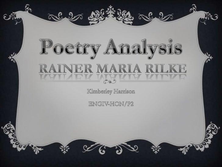 PoetryAnalysis<br />Rainer Maria Rilke<br />Kimberley Harrison<br />ENGIV-HON/P2<br />