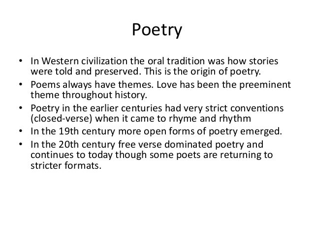 Poetry• In Western civilization the oral tradition was how stories  were told and preserved. This is the origin of poetry....