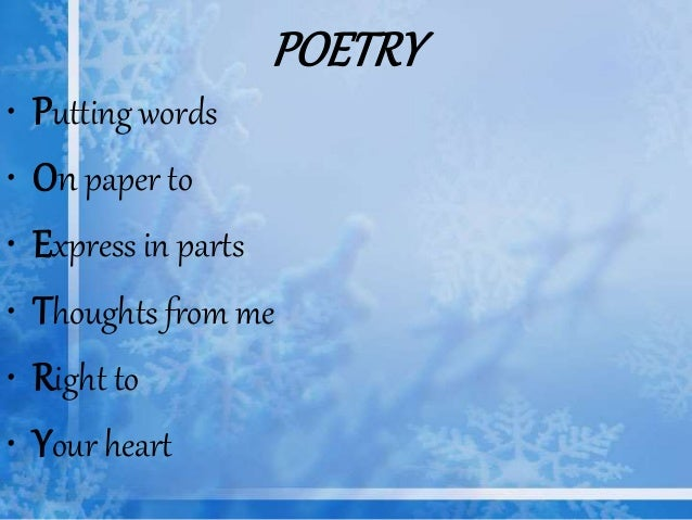 POETRY • Putting words • On paper to • Express in parts • Thoughts from me • Right to • Your heart