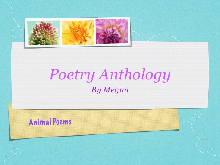 Poetry Anthology                   By MeganAn im a l Po ems