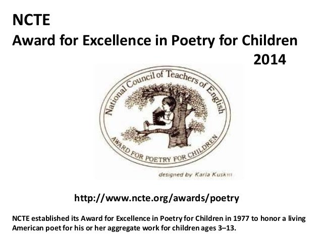 NCTE Award for Excellence in Poetry for Children 2014 http://www.ncte.org/awards/poetry NCTE established its Award for Exc...