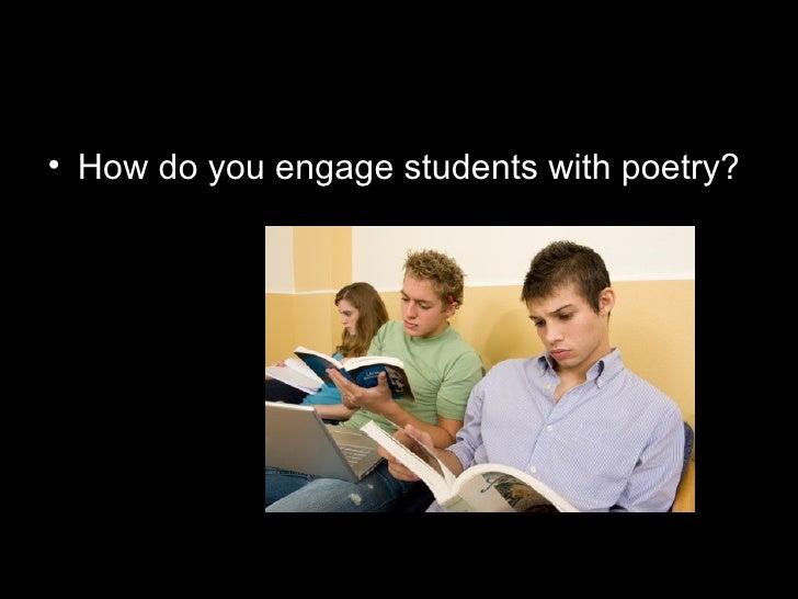 <ul><li>How do you engage students with poetry? </li></ul>