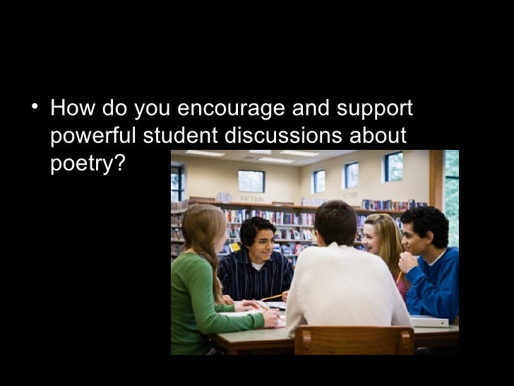 <ul><li>How do you encourage and support powerful student discussions about poetry?  </li></ul>