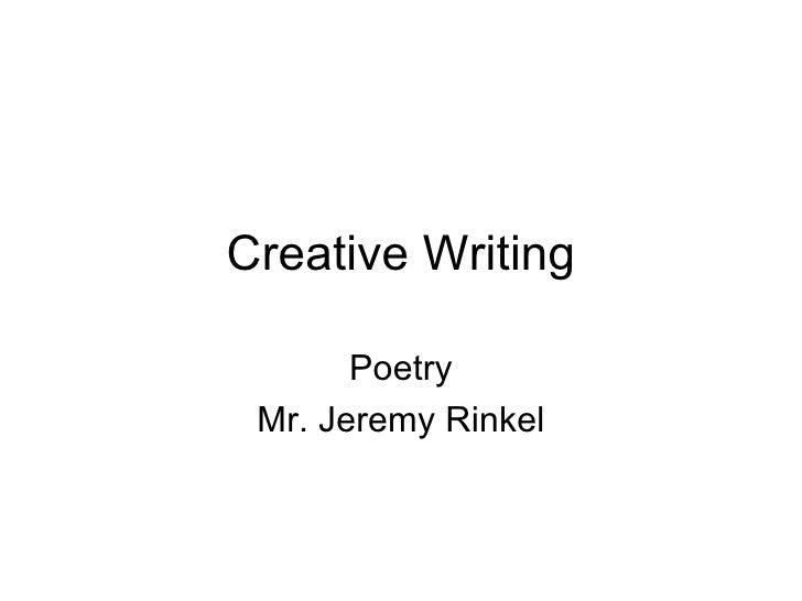 Creative Writing Poetry Mr. Jeremy Rinkel