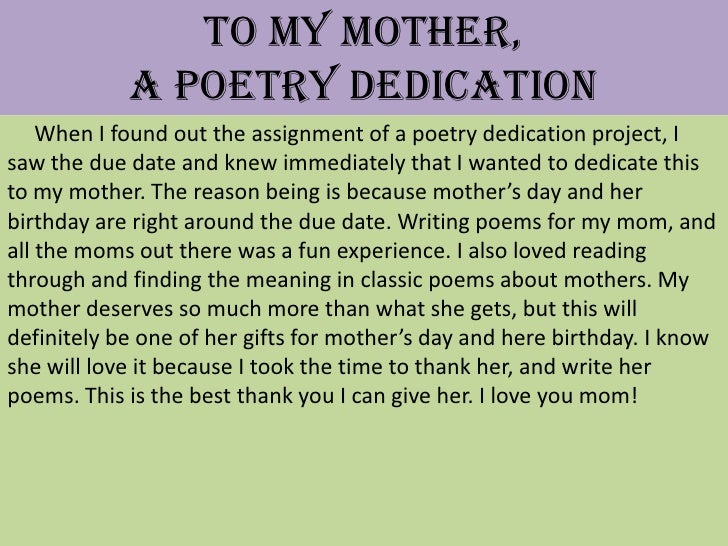 To My Mother,            A Poetry Dedication    When I found out the assignment of a poetry dedication project, Isaw the d...