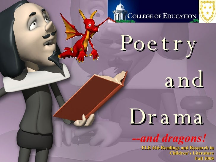 Poetry  and Drama --and dragons! ELE 616 Readings and Research in Children's Literature Fall 2008