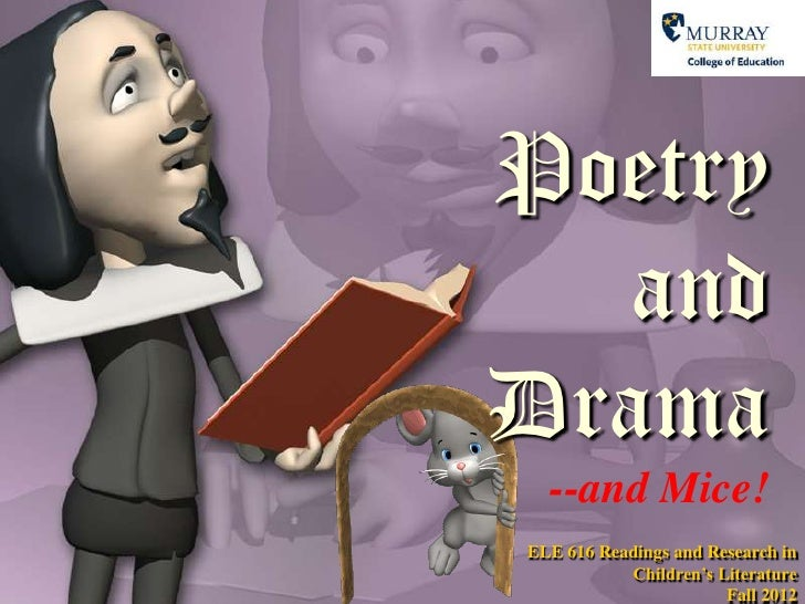 """Poetry  andDrama  --and Mice!ELE 616 Readings and Research in           Children""""s Literature                       Fall 2..."""