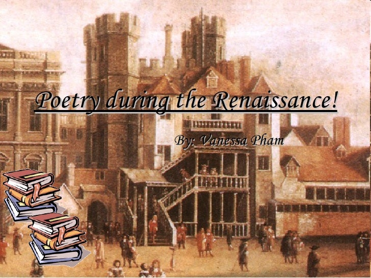 Poetry during the Renaissance! By: Vanessa Pham
