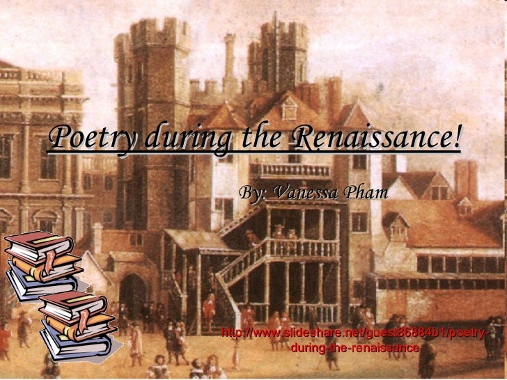 Poetry during the Renaissance! By: Vanessa Pham http://www.slideshare.net/guest86884b1/poetry-during-the-renaissance