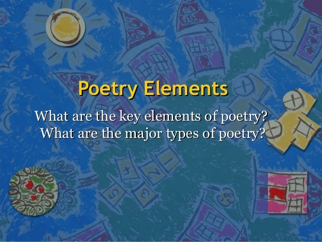 Poetry ElementsPoetry Elements What are the key elements of poetry?What are the key elements of poetry? What are the major...