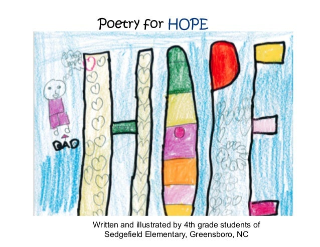 Poetry for HOPE Written and illustrated by 4th grade students of Sedgefield Elementary, Greensboro, NC