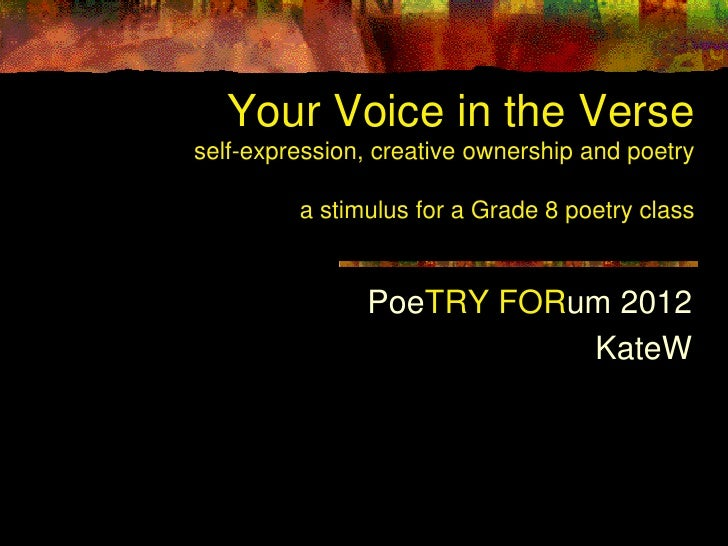 Your Voice in the Verseself-expression, creative ownership and poetry         a stimulus for a Grade 8 poetry class       ...
