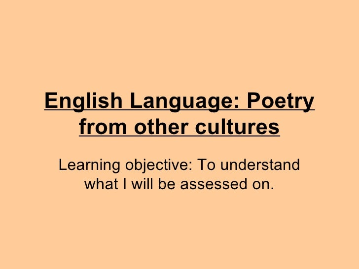 English Language: Poetry from other cultures Learning objective: To understand what I will be assessed on.