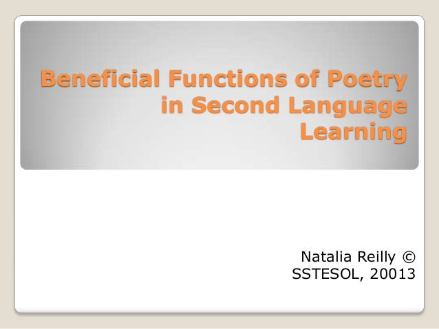Beneficial Functions of Poetry in Second Language Learning Natalia Reilly © SSTESOL, 20013
