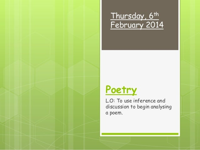 Thursday, 6th February 2014  Poetry L.O: To use inference and discussion to begin analysing a poem.