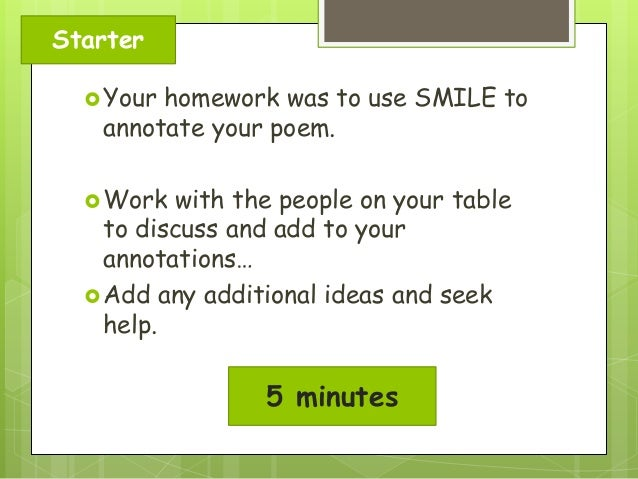 Starter  Your  homework was to use SMILE to annotate your poem.   Work  with the people on your table to discuss and add...