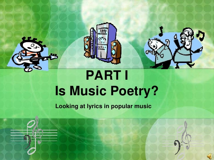 PART IIs Music Poetry?<br />Looking at lyrics in popular music<br />