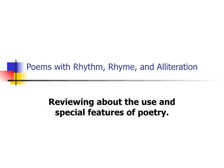 Poems with Rhythm, Rhyme, and Alliteration Reviewing about the use and special features of poetry.