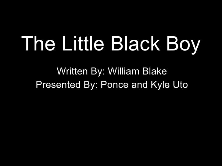 The Little Black Boy Written By: William Blake Presented By: Ponce and Kyle Uto