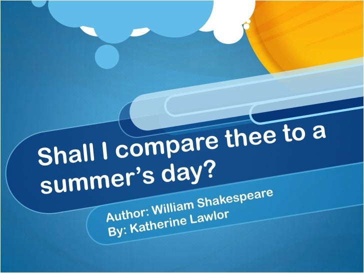 Shall I compare thee to a summer's day?<br />Author: William Shakespeare<br />By: Katherine Lawlor<br />