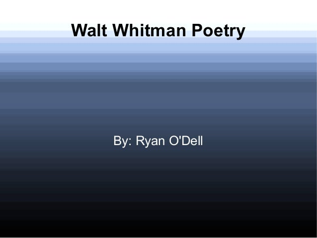 Walt Whitman Poetry By: Ryan O'Dell
