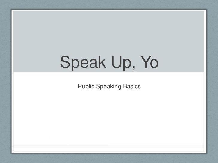 Speak Up, Yo<br />Public Speaking Basics<br />