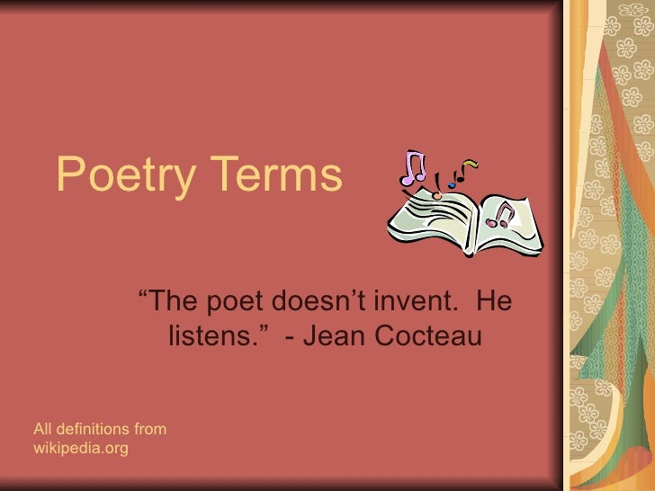 "Poetry Terms ""The poet doesn't invent.  He listens.""  - Jean Cocteau All definitions from wikipedia.org"